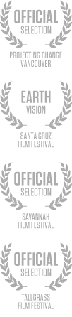 Official Selection / Projecting Change - Vancouver; Earth Vision / Santa Cruz Film Festival; Official Selection / Savannah Film Festival; Official Selection / Tallgrass Film Festival